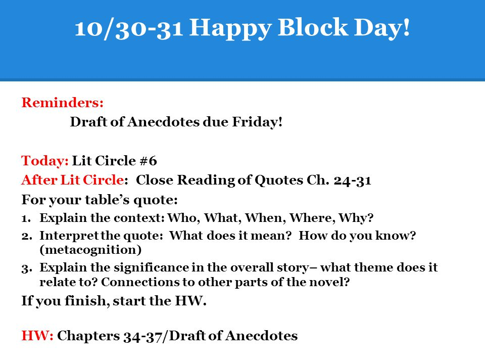 10/30-31 Happy Block Day! Reminders: Draft of Anecdotes due Friday!