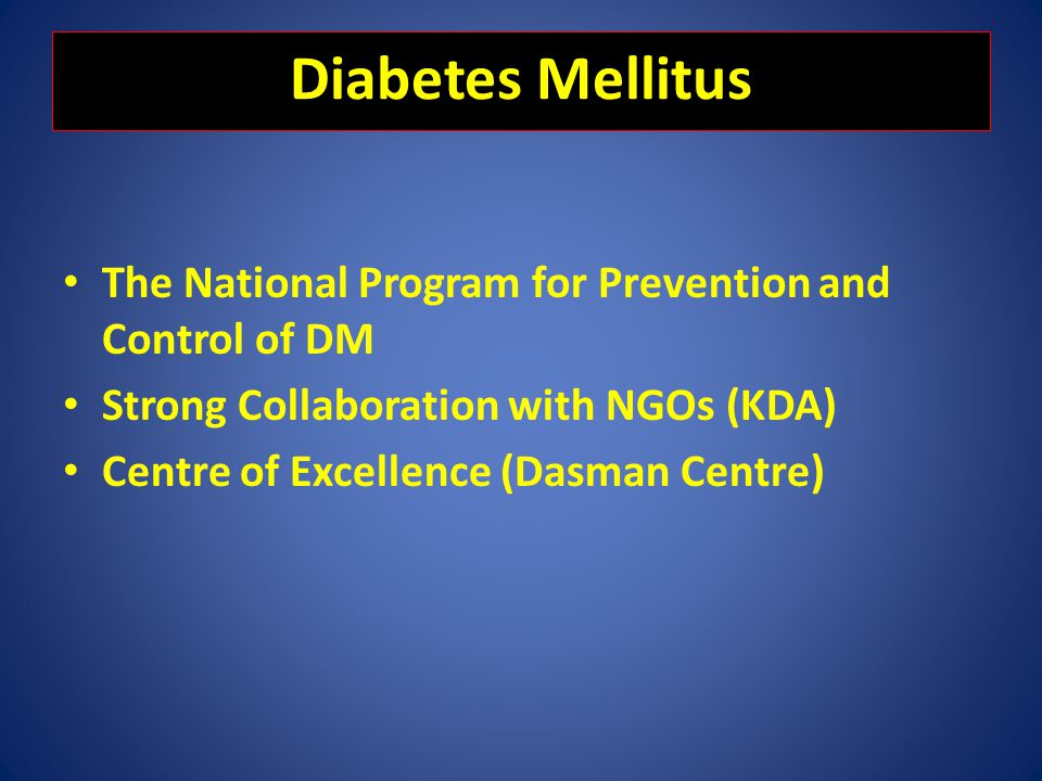 Diabetes Mellitus The National Program for Prevention and Control of DM. Strong Collaboration with NGOs (KDA)