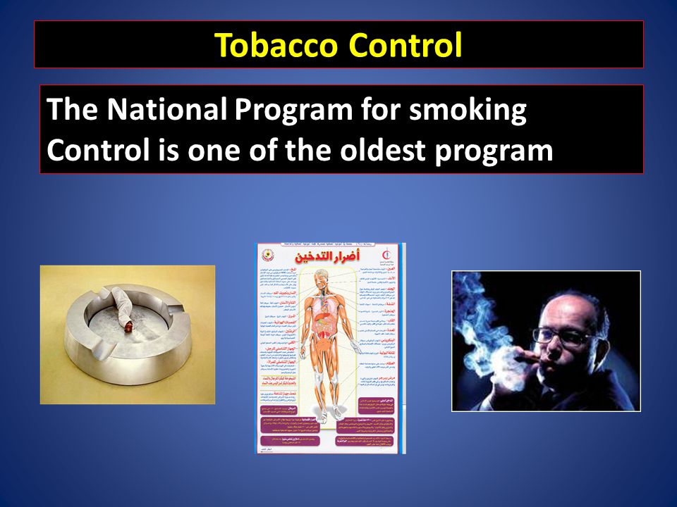 Tobacco Control The National Program for smoking Control is one of the oldest program