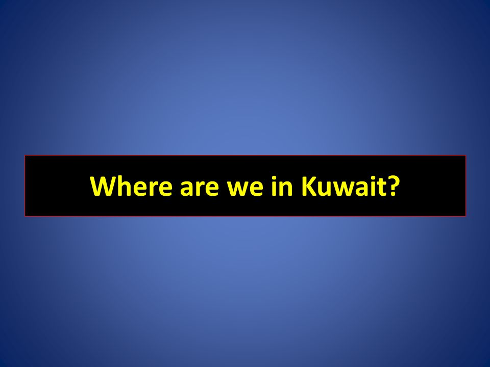 Where are we in Kuwait