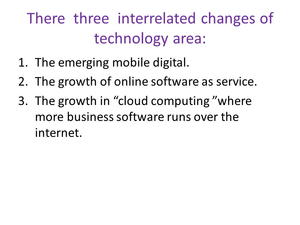 There three interrelated changes of technology area: