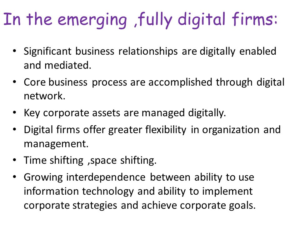 In the emerging ,fully digital firms: