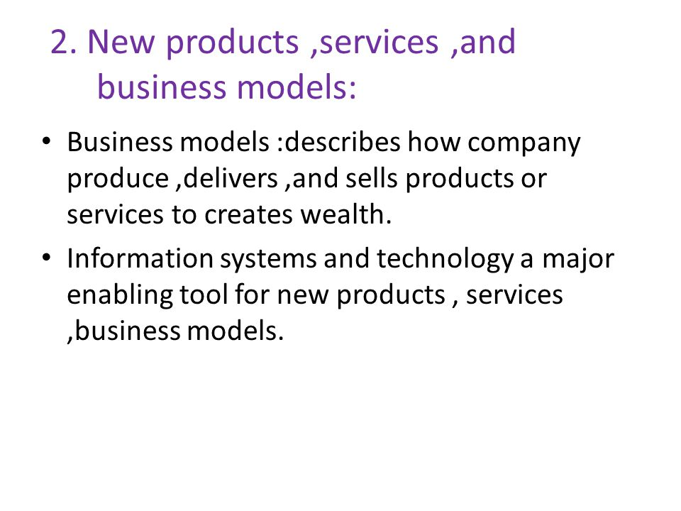 2. New products ,services ,and business models: