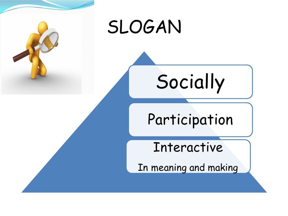 SLOGAN Socially Participation Interactive In meaning and making