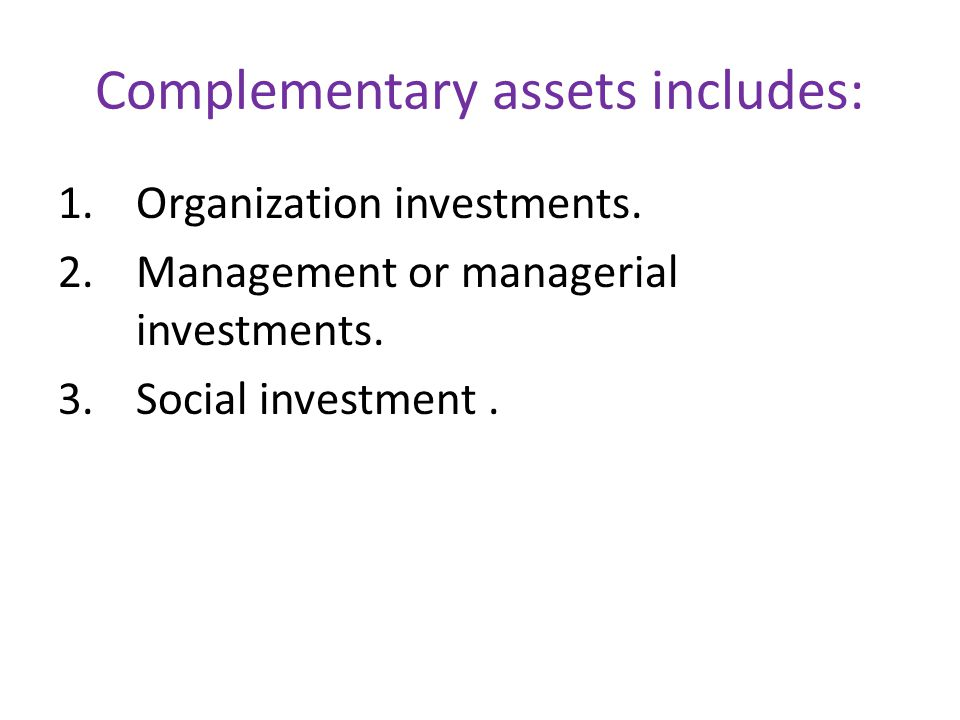 Complementary assets includes: