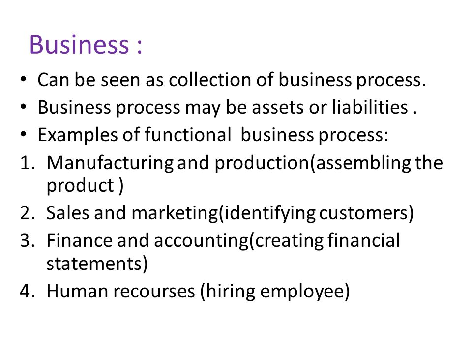 Business : Can be seen as collection of business process.