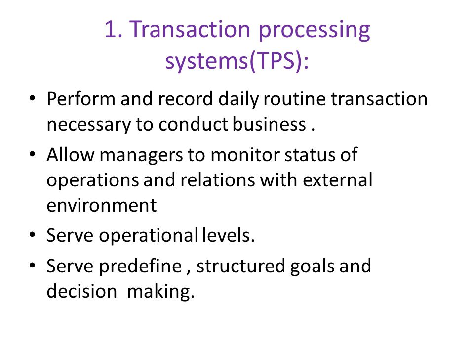 1. Transaction processing systems(TPS):