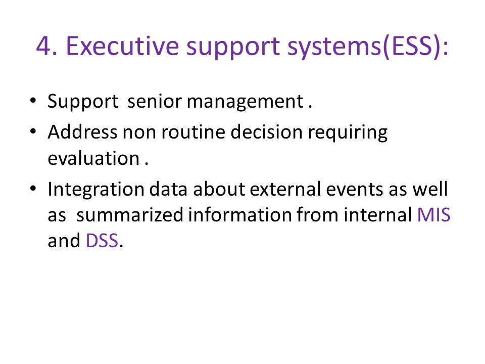 4. Executive support systems(ESS):