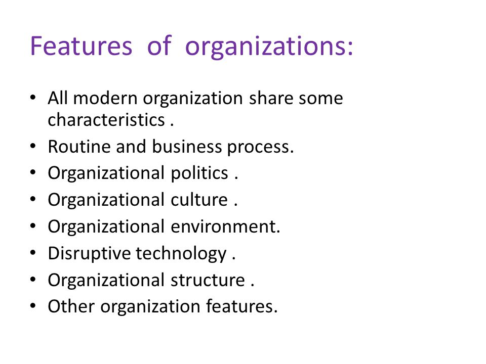 Features of organizations: