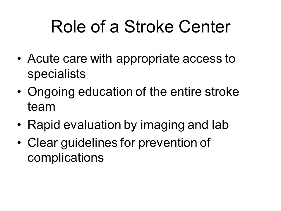 Role of a Stroke Center Acute care with appropriate access to specialists. Ongoing education of the entire stroke team.