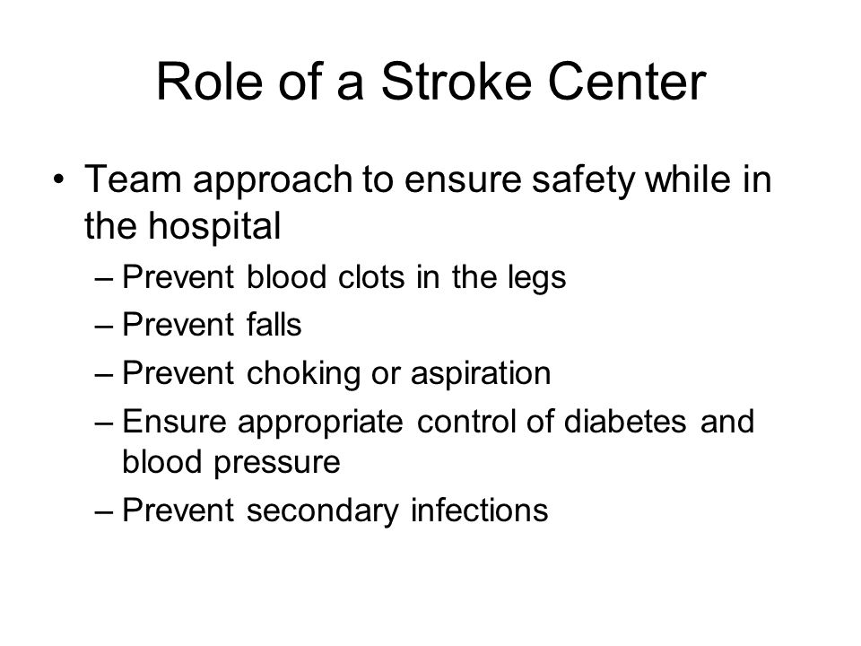 Role of a Stroke Center Team approach to ensure safety while in the hospital. Prevent blood clots in the legs.