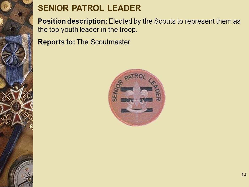 SENIOR PATROL LEADER Position description: Elected by the Scouts to represent them as the top youth leader in the troop.