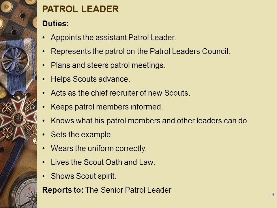 PATROL LEADER Duties: Appoints the assistant Patrol Leader.