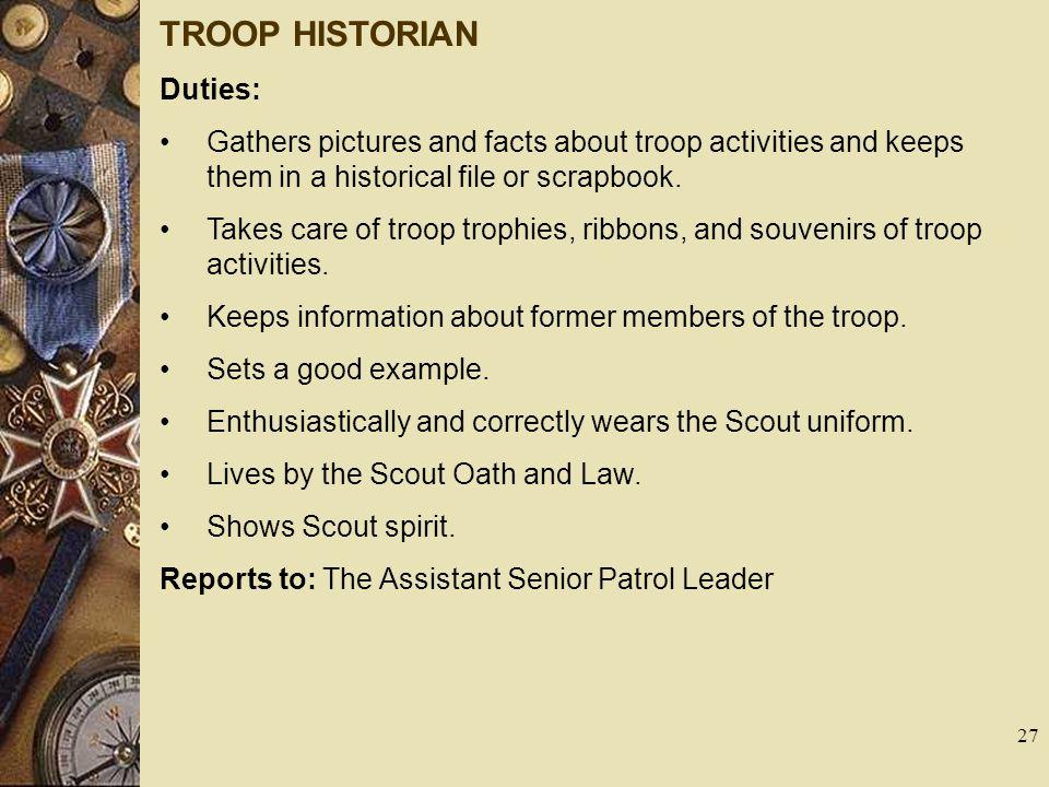 TROOP HISTORIAN Duties: