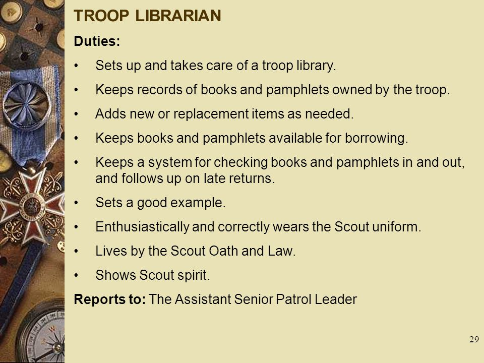 TROOP LIBRARIAN Duties: Sets up and takes care of a troop library.
