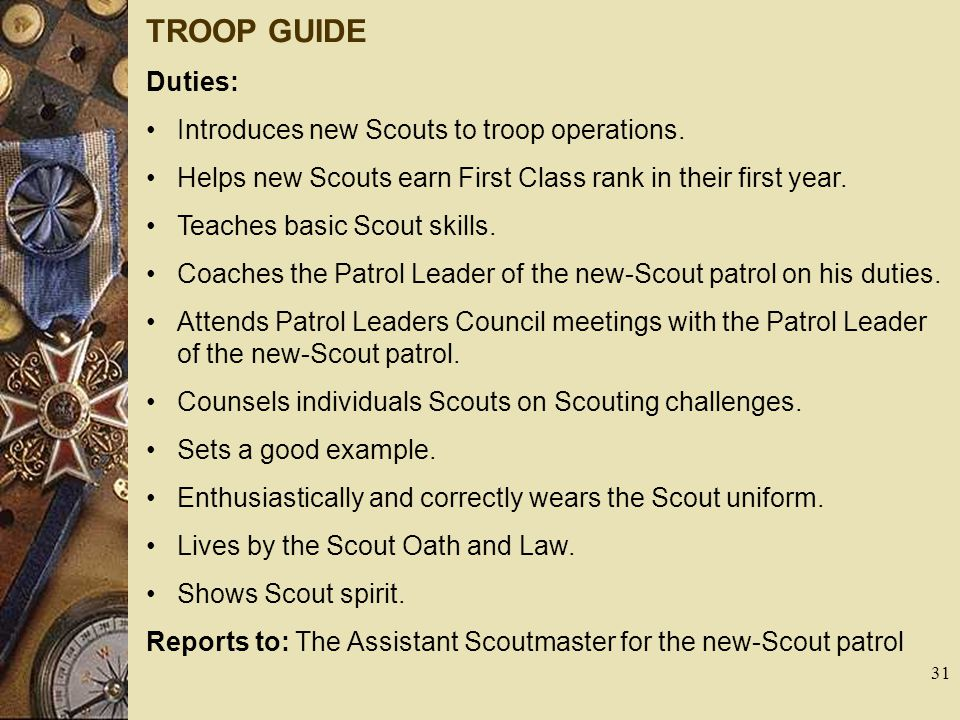 TROOP GUIDE Duties: Introduces new Scouts to troop operations.