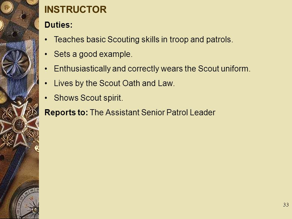 INSTRUCTOR Duties: Teaches basic Scouting skills in troop and patrols.