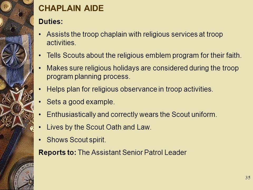 CHAPLAIN AIDE Duties: Assists the troop chaplain with religious services at troop activities.
