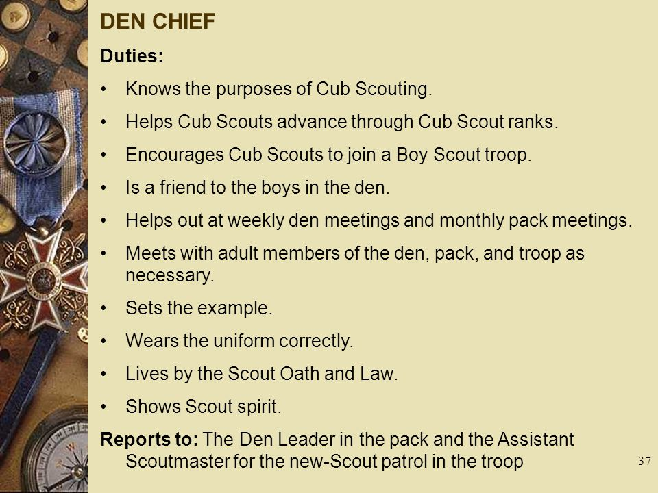 DEN CHIEF Duties: Knows the purposes of Cub Scouting.