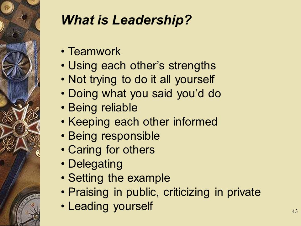 What is Leadership • Teamwork • Using each other's strengths