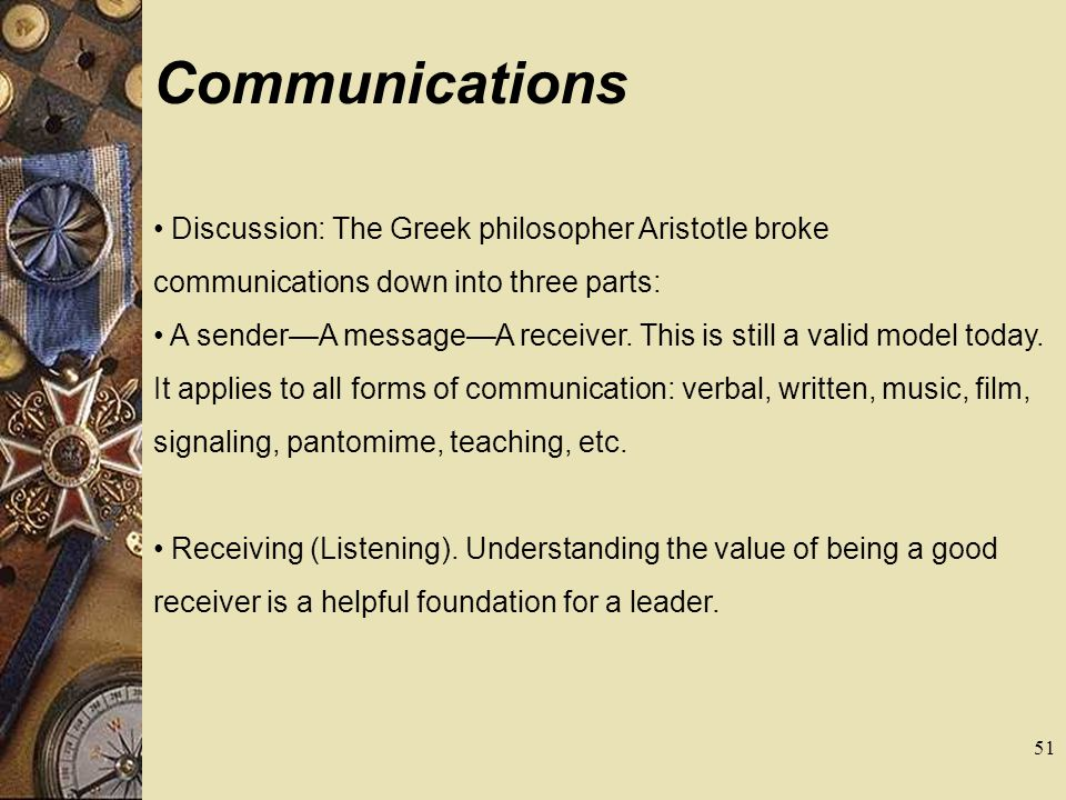 Communications Discussion: The Greek philosopher Aristotle broke communications down into three parts: