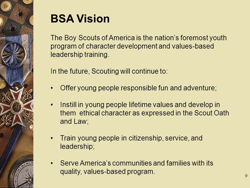 BSA Vision The Boy Scouts of America is the nation's foremost youth program of character development and values-based leadership training.