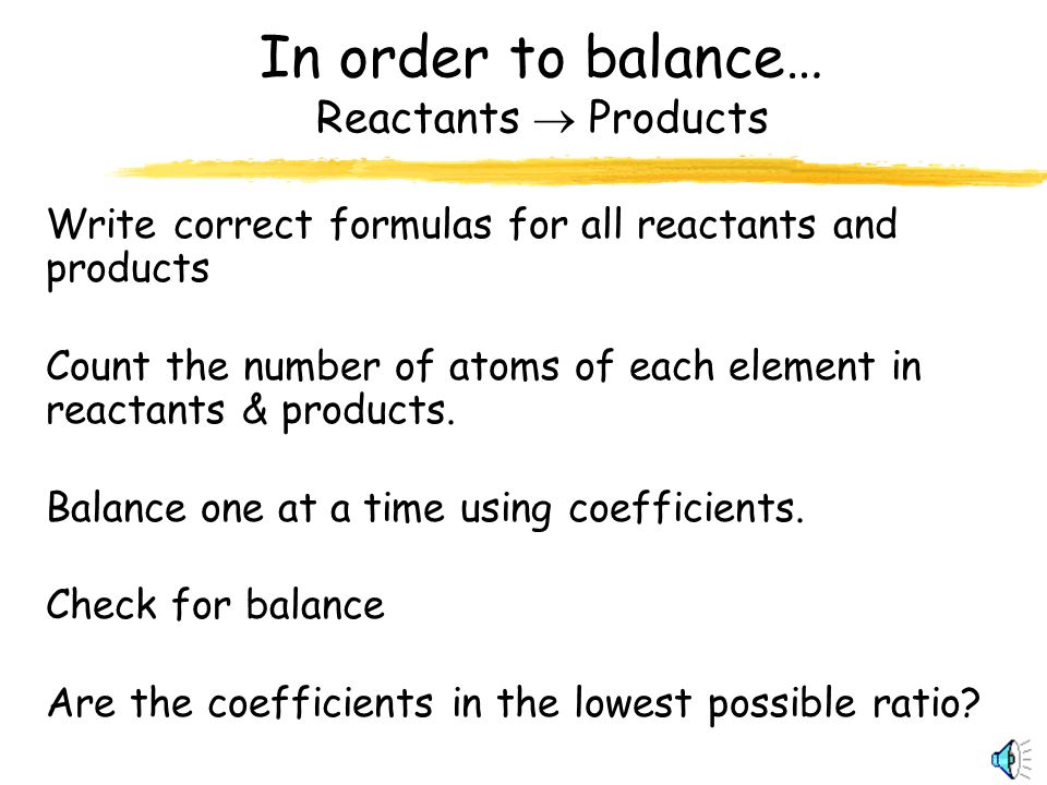 In order to balance… Reactants  Products