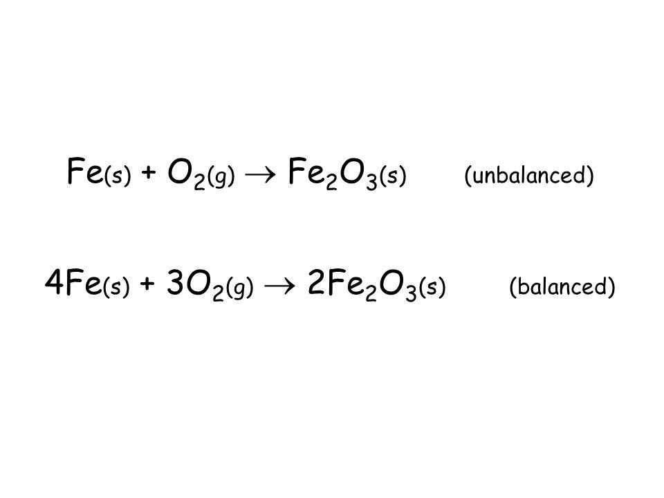 Fe(s) + O2(g)  Fe2O3(s) (unbalanced)