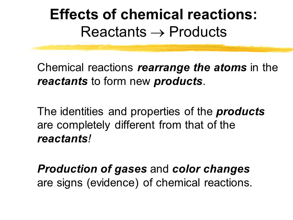 Effects of chemical reactions: Reactants  Products