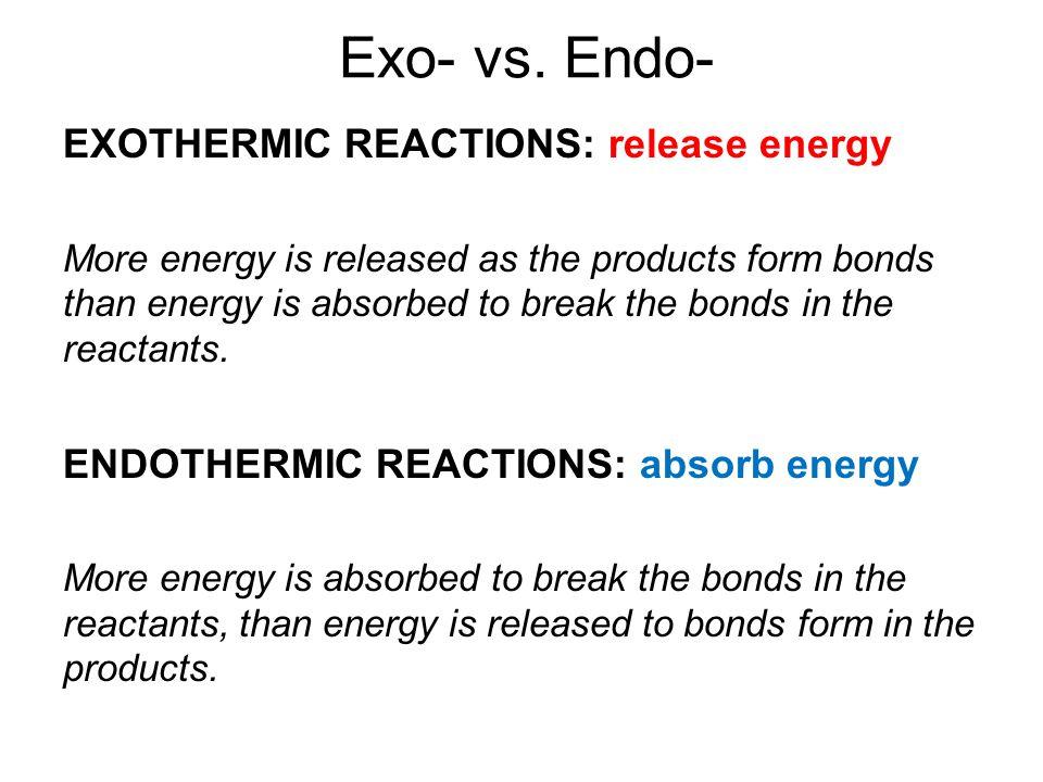 Exo- vs. Endo- EXOTHERMIC REACTIONS: release energy