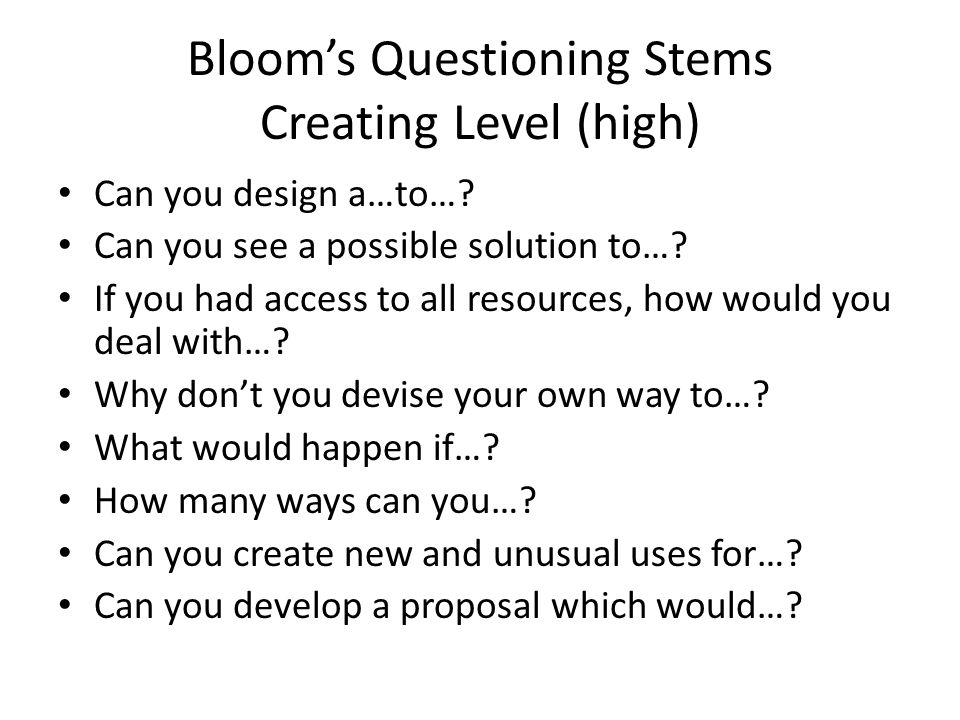 Bloom's Questioning Stems Creating Level (high)