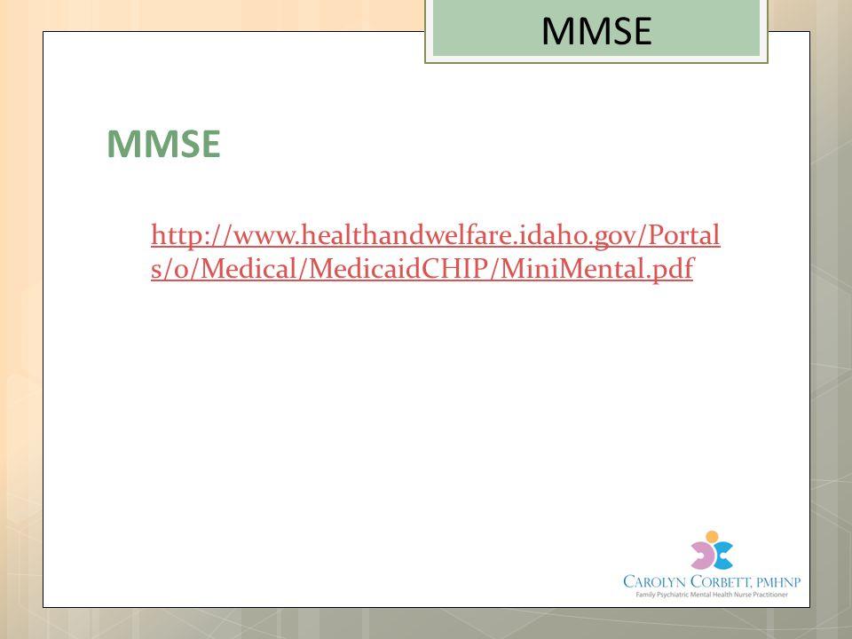 MMSE MMSE http://www.healthandwelfare.idaho.gov/Portals/0/Medical/MedicaidCHIP/MiniMental.pdf