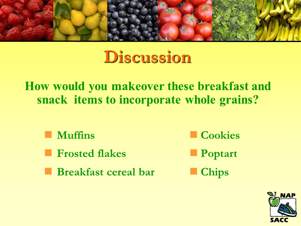 Discussion How would you makeover these breakfast and snack items to incorporate whole grains Muffins.