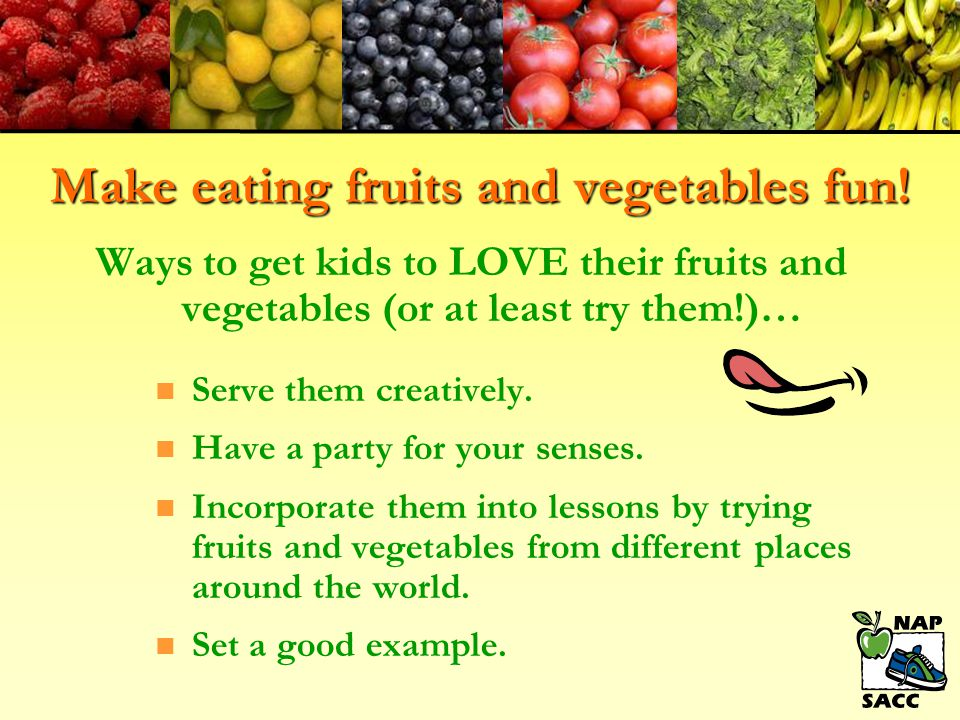 Make eating fruits and vegetables fun!