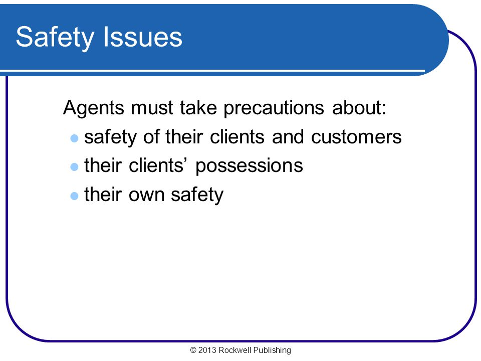Safety Issues Agents must take precautions about: