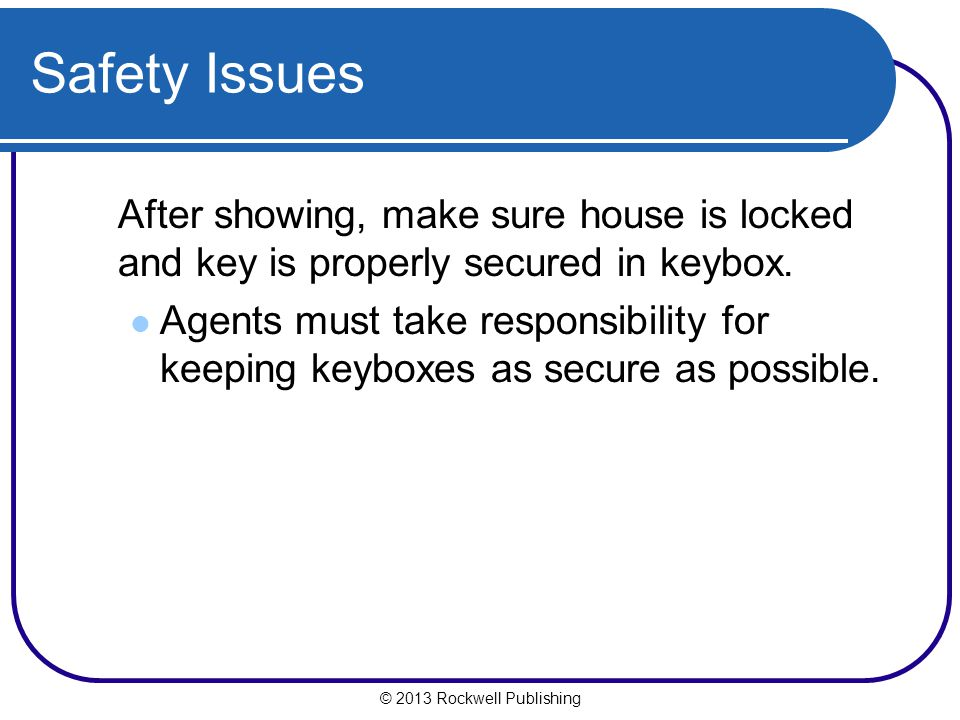 Safety Issues After showing, make sure house is locked and key is properly secured in keybox.