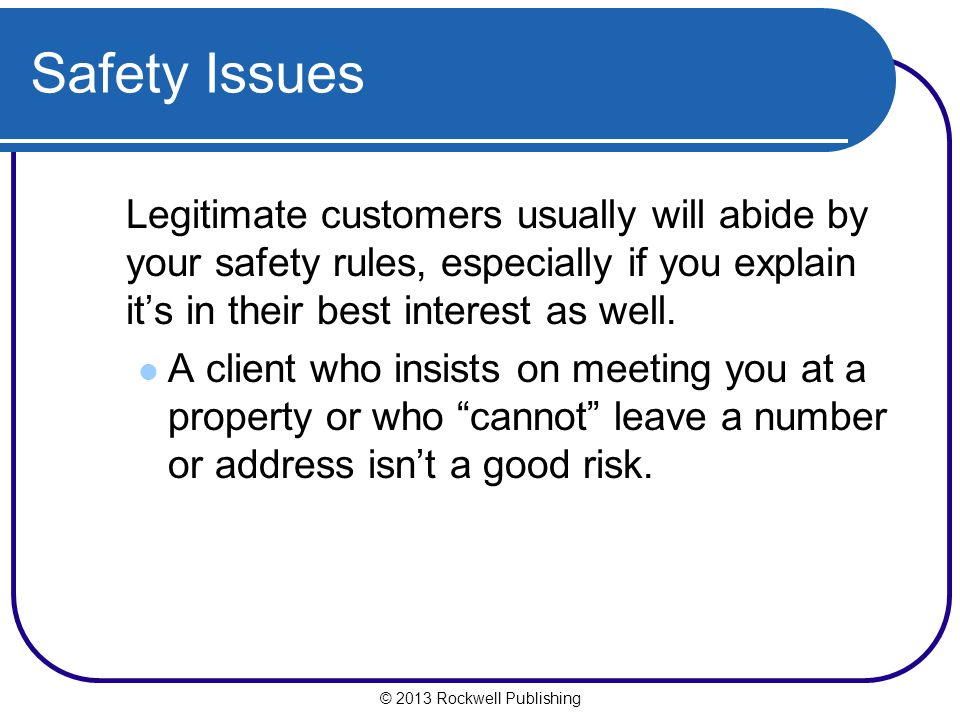 Safety Issues Legitimate customers usually will abide by your safety rules, especially if you explain it's in their best interest as well.