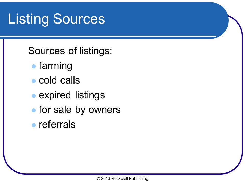 Listing Sources Sources of listings: farming cold calls