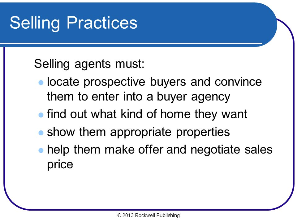 Selling Practices Selling agents must: