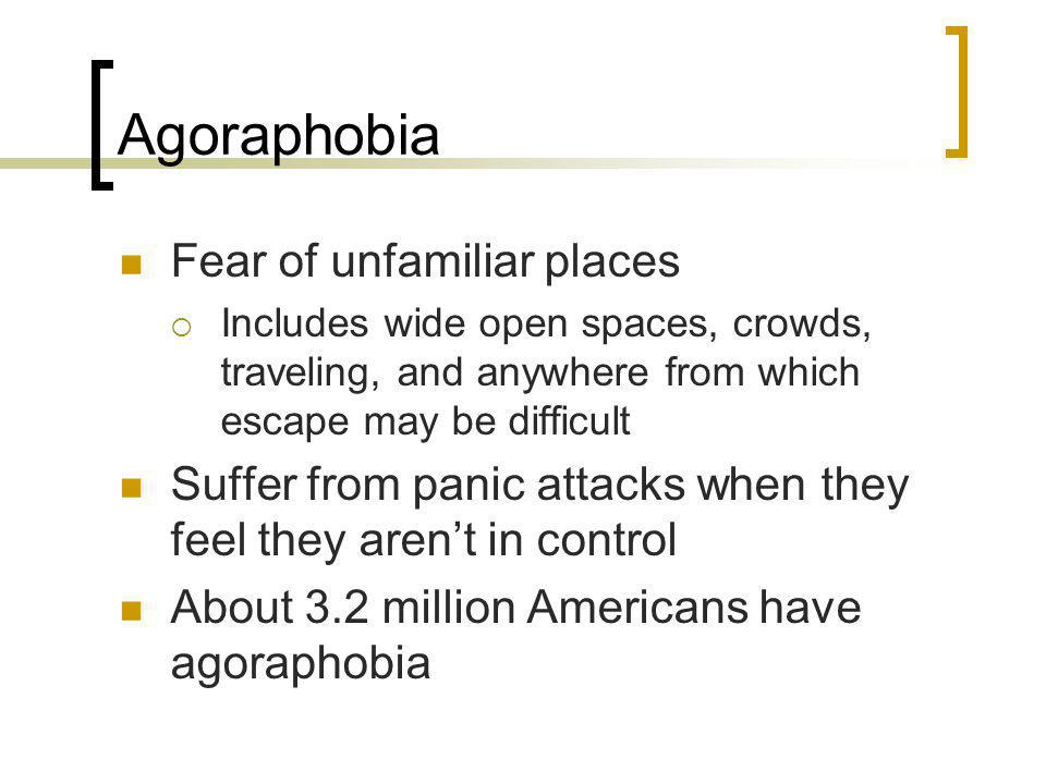 Agoraphobia Fear of unfamiliar places
