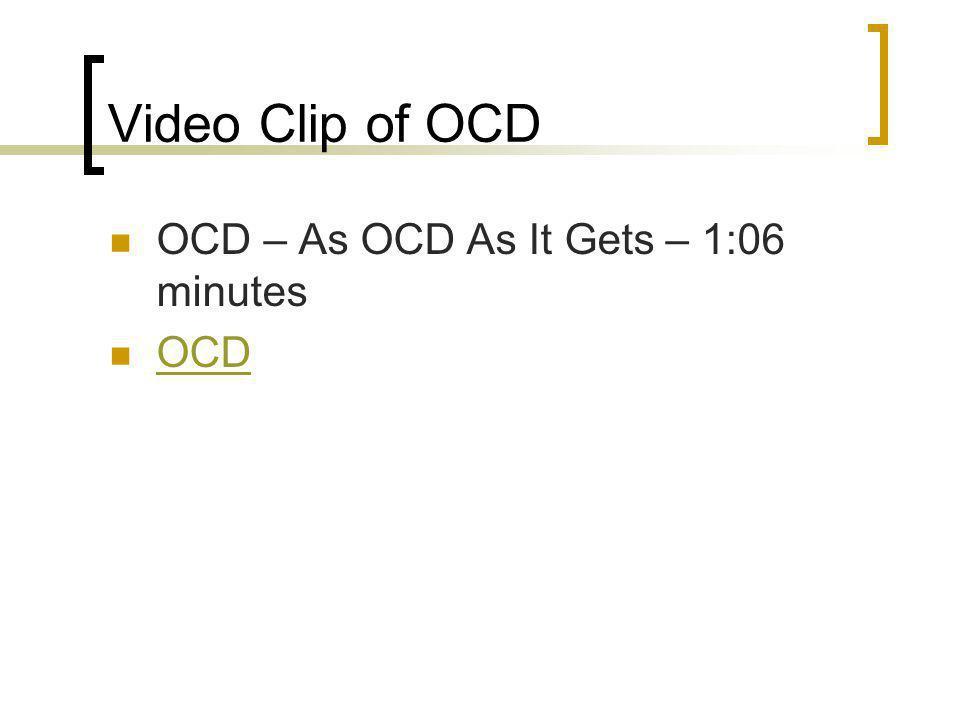 Video Clip of OCD OCD – As OCD As It Gets – 1:06 minutes OCD