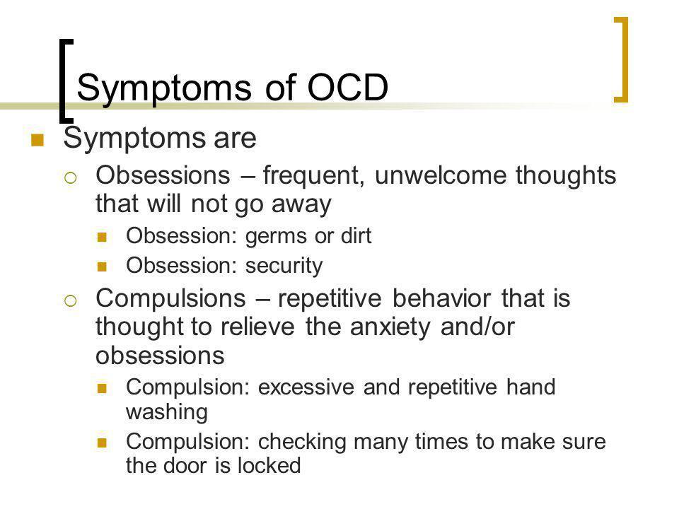 Symptoms of OCD Symptoms are