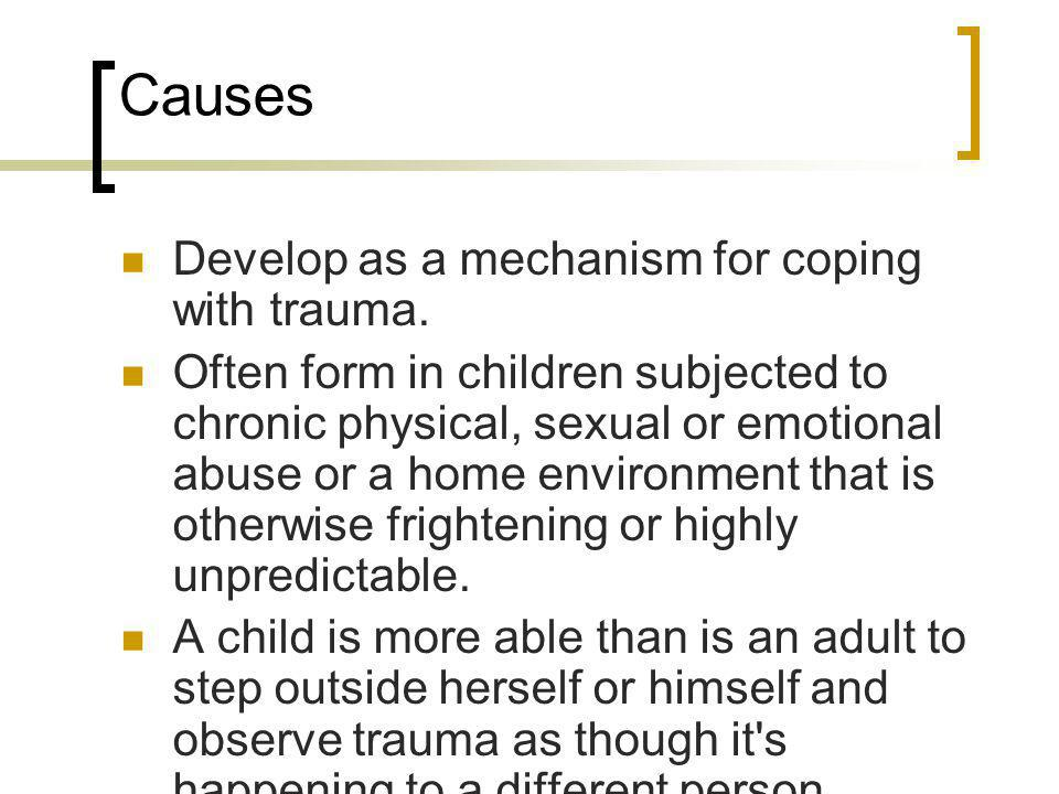 Causes Develop as a mechanism for coping with trauma.