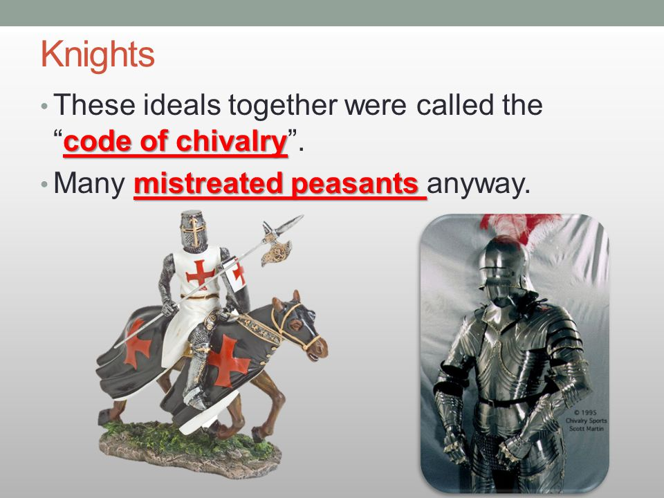 Knights These ideals together were called the code of chivalry .