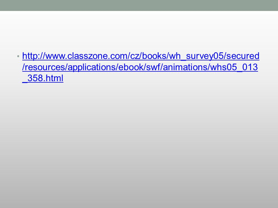 http://www.classzone.com/cz/books/wh_survey05/secured/resources/applications/ebook/swf/animations/whs05_013_358.html