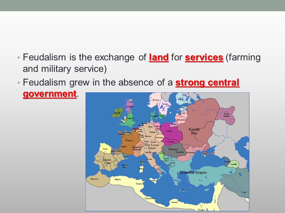 Feudalism is the exchange of land for services (farming and military service)