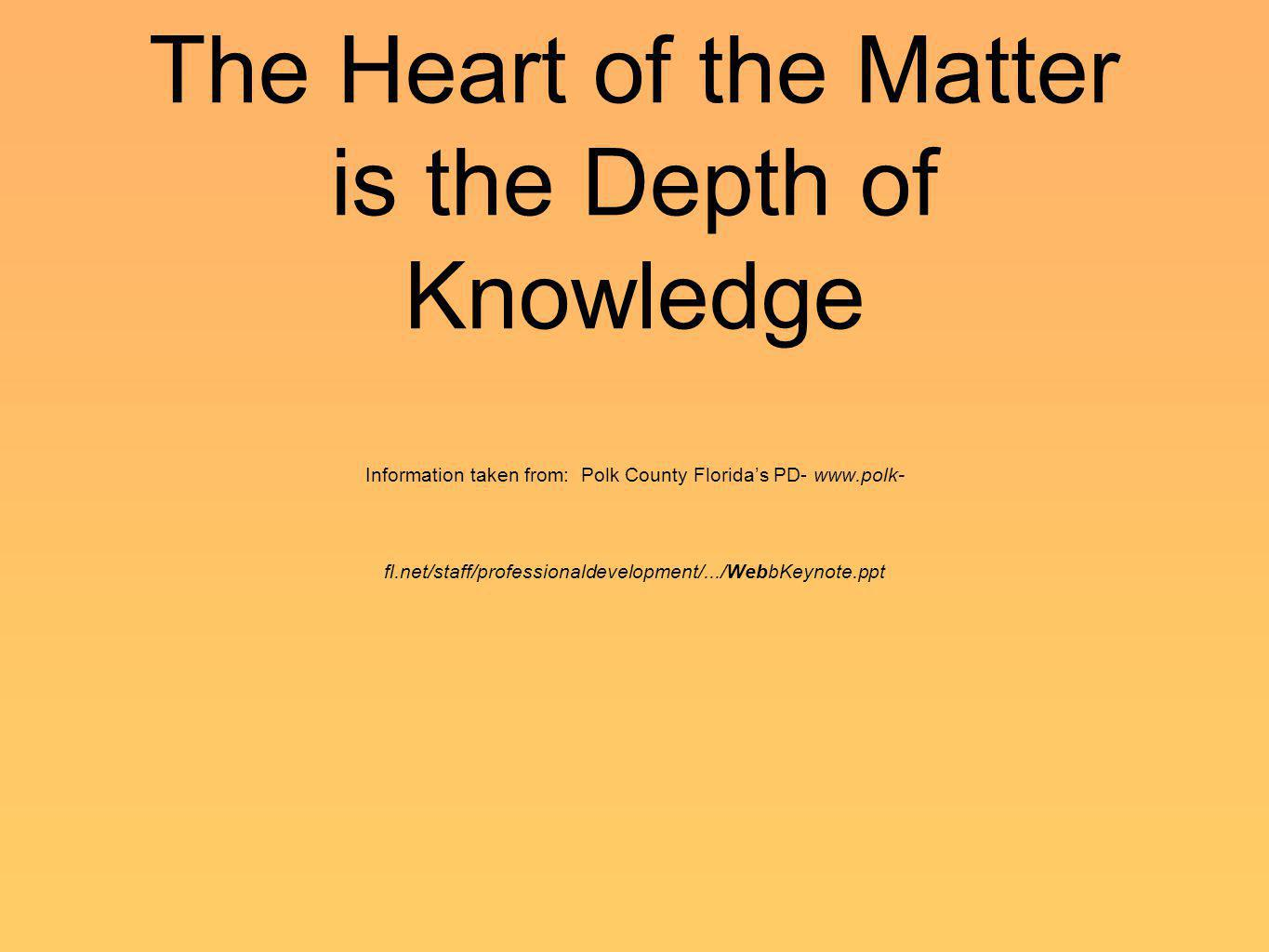 The Heart of the Matter is the Depth of Knowledge Information taken from: Polk County Florida's PD- www.polk-fl.net/staff/professionaldevelopment/.../WebbKeynote.ppt