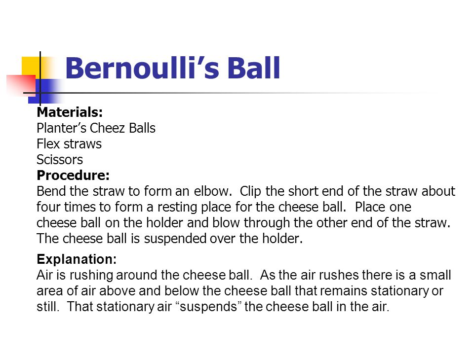 Bernoulli's Ball Materials: Planter's Cheez Balls Flex straws Scissors