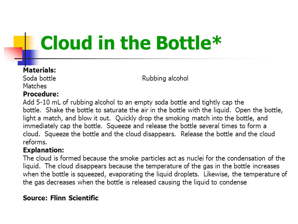 Cloud in the Bottle* Materials: Soda bottle Rubbing alcohol Matches
