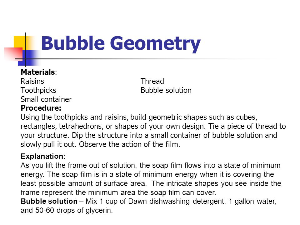 Bubble Geometry Materials: Raisins Thread Toothpicks Bubble solution